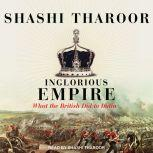 Inglorious Empire What the British Did to India, Shashi Tharoor