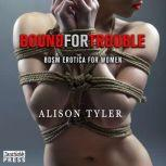 Bound For Trouble BDSM Erotica for Women, Alison Tyler