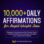 10,000+ Daily Affirmations for Rapid Weight Loss Reprogram Your Subconscious Mind Through 11 Hours of Subliminal Affirmations to Naturally Lose Weight in Just 7 days (for Men & Women), The Motivation Club