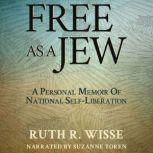 Free as a Jew A Personal Memoir of National Self-Liberation, Ruth R. Wisse