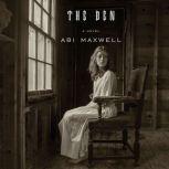The Den A novel, Abi Maxwell