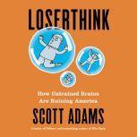 Loserthink How Untrained Brains Are Ruining America, Scott Adams
