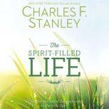 The Spirit-Filled Life Discover the Joy of Surrendering to the Holy Spirit, Charles Stanley