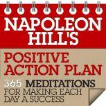 Napoleon Hill's Positive Action Plan 365 Meditations For Making Each Day a Success, Napoleon Hill