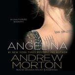 Angelina An Unauthorized Biography, Andrew Morton