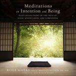 Meditations on Intention and Being Daily Reflections on the Path of Yoga, Mindfulness, and Compassion, Rolf Gates