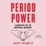 Period Power A Manifesto for the Menstrual Movement, Nadya Okamoto