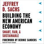 Building the New American Economy Smart, Fair, and Sustainable, Jeffrey D. Sachs