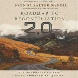 Roadmap to Reconciliation 2.0 Moving Communities into Unity, Wholeness and Justice, Brenda Salter McNeil