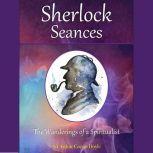 Sherlock Seances The Wanderings of a Spiritualist, Sir Arthur Conan Doyle