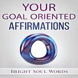 Your Goal Oriented Affirmations, Bright Soul Words