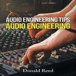 Audio Engineering  Tips By Donald Reed, Donald Reed