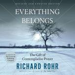Everything Belongs The Gift of Contemplative Prayer, Richard Rohr