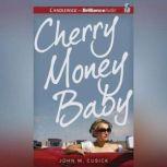 Cherry Money Baby, John M. Cusick