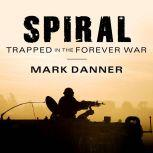 Spiral Trapped in the Forever War, Mark Danner