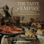 The Taste of Empire How Britain's Quest for Food Shaped the Modern World, Lizzie Collingham