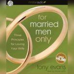 For Married Men Only Three Principles for Loving Your Wife, Tony Evans