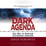Dark Agenda The War to Destroy Christian America, David Horowitz