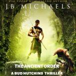 The Ancient Order A Bud Hutchins Thriller, JB Michaels