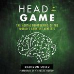 Head In The Game The Mental Engineering of the World's Greatest Athletes, Brandon Sneed