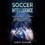 Soccer Intelligence: Soccer Training Tips To Improve Your Spatial Awareness and Intelligence In Soccer, Chest Dugger