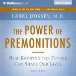 The Power of Premonitions How Knowing the Future Can Shape Our Lives, Larry Dossey, M.D.