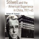Stilwell and the American Experience in China, 19111945, Barbara W. Tuchman