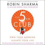 The 5 AM Club Own Your Morning. Elevate Your Life., Robin Sharma