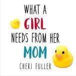 What a Girl Needs From Her Mom, Cheri Fuller