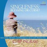 Singleness - Blessing or Curse Singleness, Divorce, and Remarriage from God's Perspective, Chip Ingram
