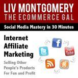 Internet Affiliate Marketing Selling Other People's Products For Fun and Profit, Liv Montgomery