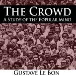 The Crowd - A Study of the Popular Mind , Gustave Le Bon