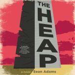 The Heap A Novel, Sean Adams