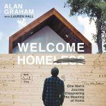 Welcome Homeless One Man's Journey of Discovering the Meaning of Home, Alan Graham