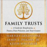 Family Trusts A Guide for Beneficiaries, Trustees, Trust Protectors, and Trust Creators, Hartley Goldstone