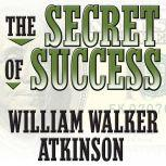 The Secret of Success Self-Healing by Thought Force, William Walker Atkinson
