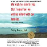 We Wish to Inform You That Tomorrow We Will Be Killed with Our Families, Philip Gourevitch
