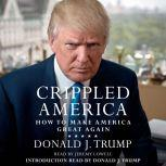 Crippled America How to Make America Great Again, Donald J. Trump