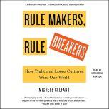 Rule Makers, Rule Breakers How Tight and Loose Cultures Wire Our World, Michele Gelfand