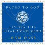 Paths to God Living the Bhagavad Gita, Ram Dass