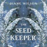 The Seed Keeper A Novel, Diane Wilson