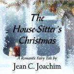House-Sitter's Christmas, The: A Romantic Fairy Tale, Jean C. Joachim