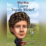 Who Was Laura Ingalls Wilder?, Patricia Brennan Demuth