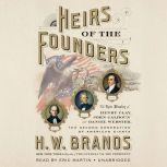 Heirs of the Founders The Epic Rivalry of Henry Clay, John Calhoun and Daniel Webster, the Second Generation of American Giants, H. W. Brands