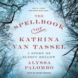 The Spellbook of Katrina Van Tassel A Story of Sleepy Hollow, Alyssa Palombo