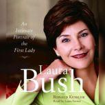 Laura Bush An Intimate Portrait of the First Lady, Ronald Kessler