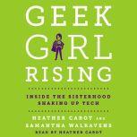 Geek Girl Rising Inside the Sisterhood Shaking Up Tech, Heather Cabot