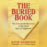 The Buried Book The Loss and Rediscovery of the Great Epic of Gilgamesh, David Damrosch