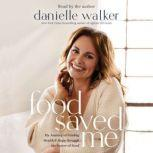 Food Saved Me My Journey of Finding Health and Hope through the Power of Food, Danielle Walker