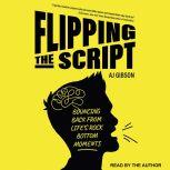 Flipping the Script Bouncing Back From Life's Rock Bottom Moments, AJ Gibson